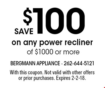 save $100 on any power recliner of $1000 or more. With this coupon. Not valid with other offers or prior purchases. Expires 2-2-18.