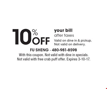 10% Off your bill after taxes. Valid on dine in & pickup.Not valid on delivery. With this coupon. Not valid with dine in specials. Not valid with free crab puff offer. Expires 3-10-17.