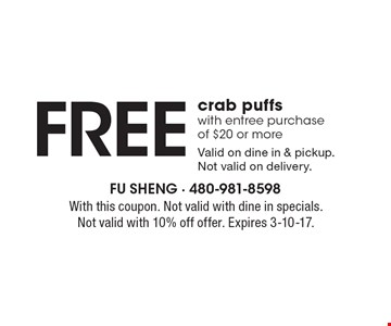 Free crab puffs with entree purchase of $20 or more. Valid on dine in & pickup.Not valid on delivery. With this coupon. Not valid with dine in specials. Not valid with 10% off offer. Expires 3-10-17.