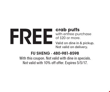 Free crab puffs with entree purchase of $20 or more. Valid on dine in & pickup. Not valid on delivery. With this coupon. Not valid with dine in specials. Not valid with 10% off offer. Expires 5/5/17.
