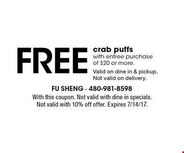 Free crab puffs with entree purchase of $20 or more. Valid on dine in & pickup. Not valid on delivery. With this coupon. Not valid with dine in specials. Not valid with 10% off offer. Expires 7/14/17.