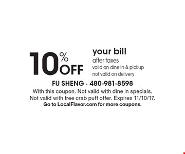 10% off your bill after taxes, valid on dine in & pickup, not valid on delivery. With this coupon. Not valid with dine in specials. Not valid with free crab puff offer. Expires 11/10/17. Go to LocalFlavor.com for more coupons.
