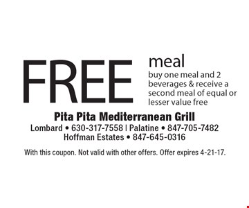 Free meal. Buy one meal and 2 beverages & receive a second meal of equal or lesser value free. With this coupon. Not valid with other offers. Offer expires 4-21-17.