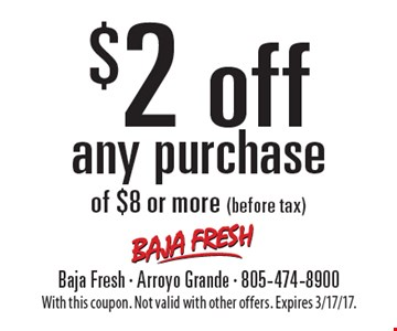 $2 off any purchase of $8 or more (before tax). With this coupon. Not valid with other offers. Expires 3/17/17.