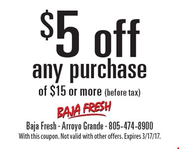 $5 off any purchase of $15 or more (before tax). With this coupon. Not valid with other offers. Expires 3/17/17.