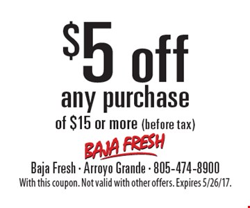 $5 off any purchase of $15 or more (before tax). With this coupon. Not valid with other offers. Expires 5/26/17.