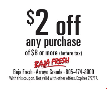 $2 off any purchase of $8 or more (before tax). With this coupon. Not valid with other offers. Expires 7/7/17.