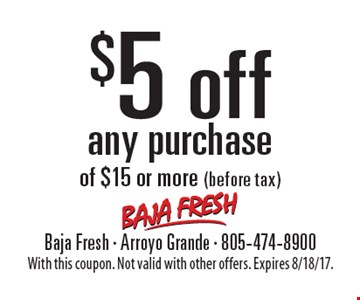 $5 off any purchase of $15 or more (before tax). With this coupon. Not valid with other offers. Expires 8/18/17.