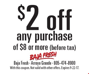 $2 off any purchase of $8 or more (before tax). With this coupon. Not valid with other offers. Expires 9-22-17.