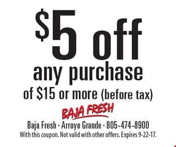 $5 off any purchase of $15 or more (before tax). With this coupon. Not valid with other offers. Expires 9-22-17.