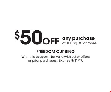 $50 off any purchase of 100 sq. ft. or more. With this coupon. Not valid with other offers or prior purchases. Expires 8/11/17.