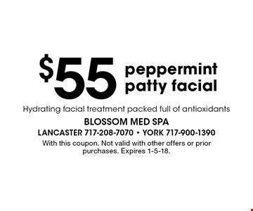 $55 peppermint patty facial. Hydrating facial treatment packed full of antioxidants. With this coupon. Not valid with other offers or prior purchases. Expires 1-5-18.