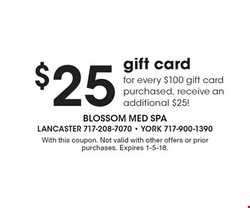 $25 gift card for every $100 gift card purchased, receive an additional $25! With this coupon. Not valid with other offers or prior purchases. Expires 1-5-18.