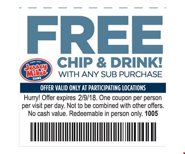 Free chip & drink with any sub purchase. Offer valid only at participating locations. Hurry! Offer expires 2-9-18. One coupon per person per visit per day. Not to be combined with other offers. No cash value. Redeemable in person only. 1005