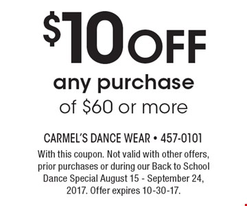 $10 Off any purchase of $60 or more. With this coupon. Not valid with other offers, prior purchases or during our Back to School Dance Special August 15 - September 24, 2017. Offer expires 10-30-17.