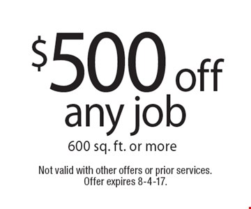 $500 off any job 600 sq. ft. or more. Not valid with other offers or prior services. Offer expires 8-4-17.