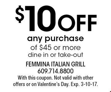 $10 Off any purchase of $45 or more. Dine in or take-out. With this coupon. Not valid with other offers or on Valentine's Day. Exp. 3-10-17.