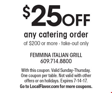 $25 OFF any catering order of $200 or more - take-out only. With this coupon. Valid Sunday-Thursday. One coupon per table. Not valid with other offers or on holidays. Expires 7-14-17.Go to LocalFlavor.com for more coupons.