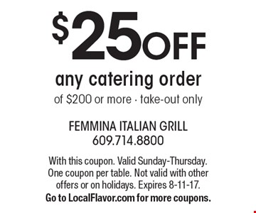 $25 off any catering order of $200 or more. Take-out only. With this coupon. Valid Sunday-Thursday. One coupon per table. Not valid with other offers or on holidays. Expires 8-11-17. Go to LocalFlavor.com for more coupons.