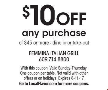 $10 off any purchase of $45 or more. Dine in or take-out. With this coupon. Valid Sunday-Thursday. One coupon per table. Not valid with other offers or on holidays. Expires 8-11-17. Go to LocalFlavor.com for more coupons.