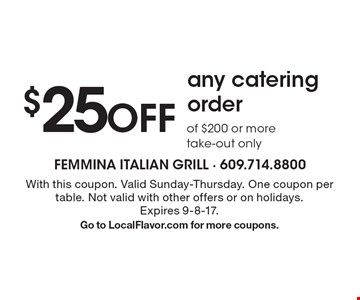 $25 OFF any catering order of $200 or more. Take-out only. With this coupon. Valid Sunday-Thursday. One coupon per table. Not valid with other offers or on holidays. Expires 9-8-17.Go to LocalFlavor.com for more coupons.