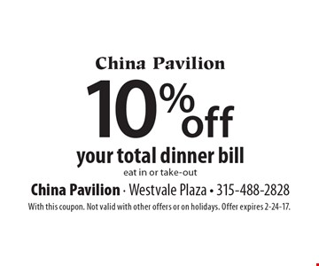 10% off your total dinner bill eat in or take-out. With this coupon. Not valid with other offers or on holidays. Offer expires 2-24-17.