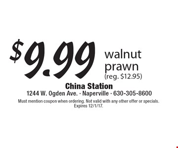 $9.99 walnut prawn (reg. $12.95). Must mention coupon when ordering. Not valid with any other offer or specials. Expires 12/1/17.