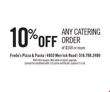 10% off any catering order of $100 or more. With this coupon. Not valid on lunch specials. Cannot be combined with 1/2-price certificate. Expires 2-2-18.