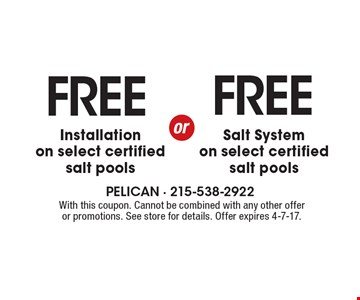 FREE Salt System on select certified salt pools . FREE Installation on select certified salt pools. With this coupon. Cannot be combined with any other offer or promotions. See store for details. Offer expires 4-7-17.