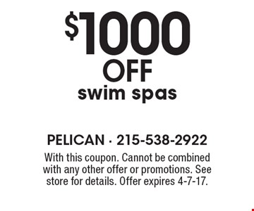 $1000 OFF swim spas. With this coupon. Cannot be combined with any other offer or promotions. See store for details. Offer expires 4-7-17.