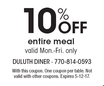 10% off entire meal. Valid mon.-fri only. With this coupon. One coupon per table. Not valid with other coupons. Expires 5-12-17.