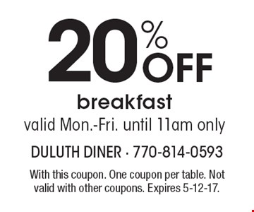 20% off breakfast. Valid mon.-fri. until 11am only. With this coupon. One coupon per table. Not valid with other coupons. Expires 5-12-17.