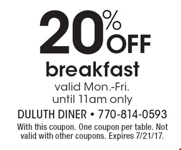 20% OFF breakfast valid Mon.-Fri. until 11am only. With this coupon. One coupon per table. Not valid with other coupons. Expires 7/21/17.
