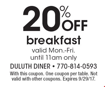 20% OFF breakfast valid Mon.-Fri. until 11am only. With this coupon. One coupon per table. Not valid with other coupons. Expires 9/29/17.