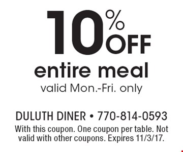 10% OFF entire meal valid Mon.-Fri. only. With this coupon. One coupon per table. Not valid with other coupons. Expires 11/3/17.