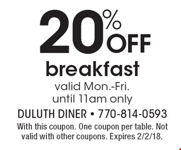 20%off breakfast valid Mon.-Fri. until 11am only. With this coupon. One coupon per table. Not valid with other coupons. Expires 2/2/18.