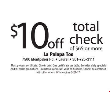 $10off total check of $65 or more. Must present certificate. Dine in only. One certificate per table. Excludes daily specials and in-house promotions. Excludes alcohol. Not valid on holidays. Cannot be combined with other offers. Offer expires 3-24-17.