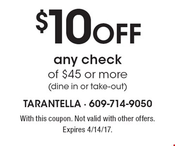 $10 off any check of $45 or more (dine in or take-out). With this coupon. Not valid with other offers. Expires 4/14/17.