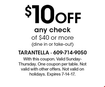 $10 off any check of $40 or more (dine in or take-out). With this coupon. Valid Sunday-Thursday. One coupon per table. Not valid with other offers. Not valid on holidays. Expires 7-14-17.