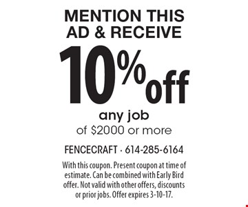Mention This Ad & Receive 10% off any job of $2000 or more. With this coupon. Present coupon at time of estimate. Can be combined with Early Bird offer. Not valid with other offers, discounts or prior jobs. Offer expires 3-10-17.