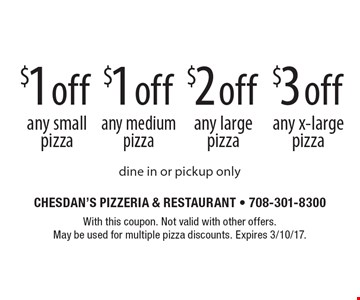 $3 off any x-large pizza. $2 off any large pizza. $1 off any medium pizza. $1 off any small pizza. Dine in or pickup only. With this coupon. Not valid with other offers. May be used for multiple pizza discounts. Expires 3/10/17.