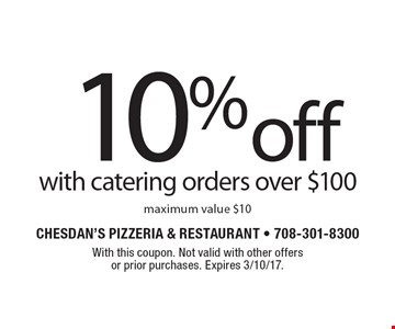 10% off with catering orders over $100, maximum value $10. With this coupon. Not valid with other offers or prior purchases. Expires 3/10/17.
