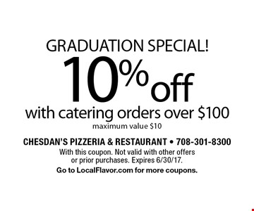 Graduation Special! 10% off with catering orders over $100. Maximum value $10. With this coupon. Not valid with other offers or prior purchases. Expires 6/30/17. Go to LocalFlavor.com for more coupons.