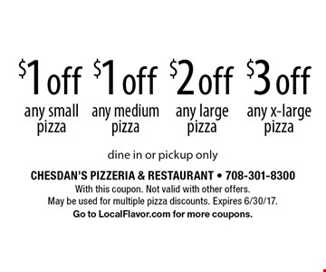$3 off any x-large pizza. $2 off any large pizza. $1 off any medium pizza. $1 off any small pizza. Dine in or pickup only. With this coupon. Not valid with other offers. May be used for multiple pizza discounts. Expires 6/30/17. Go to LocalFlavor.com for more coupons.
