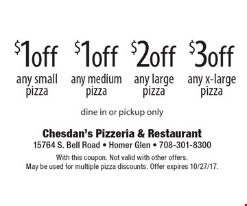 $3 off any x-large pizza. $2 off any large pizza. $1 off any medium pizza. $1 off any small pizza. dine in or pickup only. With this coupon. Not valid with other offers. May be used for multiple pizza discounts. Offer expires 10/27/17.