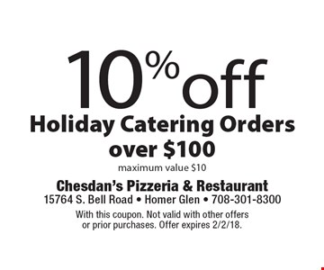 10%off Holiday Catering Orders over $100 maximum. Value $10. With this coupon. Not valid with other offers or prior purchases. Offer expires 2/2/18.