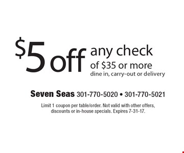 $5 off any check of $35 or more dine in, carry-out or delivery. Limit 1 coupon per table/order. Not valid with other offers, discounts or in-house specials. Expires 7-31-17.