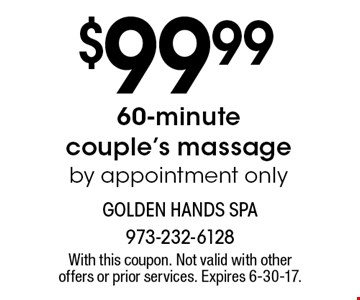 $99.99 60-minute couple's massage. By appointment only. With this coupon. Not valid with other offers or prior services. Expires 6-30-17.