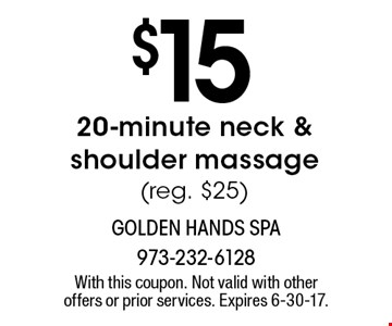 $15 20-minute neck & shoulder massage (reg. $25). With this coupon. Not valid with other offers or prior services. Expires 6-30-17.