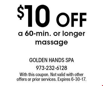 $10 OFF a 60-min. or longer massage. With this coupon. Not valid with other offers or prior services. Expires 6-30-17.